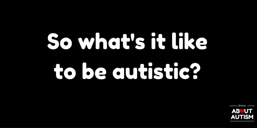 So what's it like being autistic?