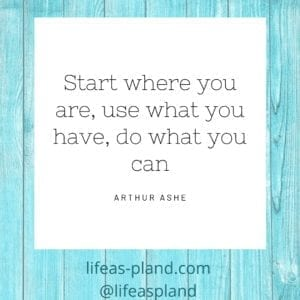 Start where you are, use what you have