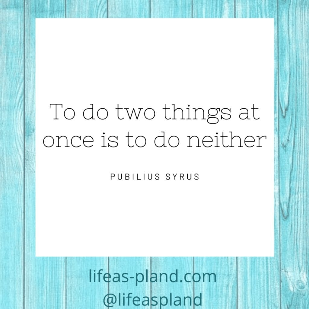 To do two things at once is to do neither - Pubilius Syrus