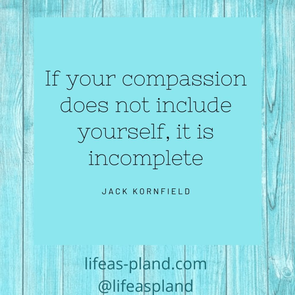 If your compassion does not include yourself, it is incomplete - Jack Kornfield