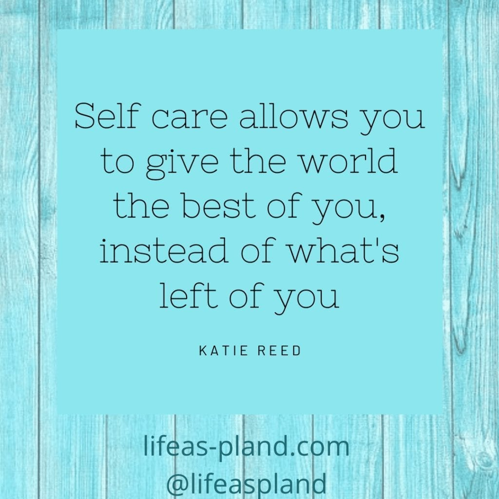Self care allows you to give the world the best of you, not what's left of you.  Katie Reed.